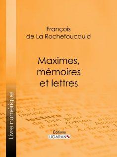 eBook: Maximes, mémoires et lettres