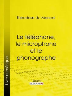 eBook: Le téléphone, le microphone et le phonographe