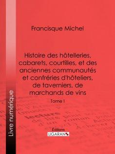 eBook: Histoire des hôtelleries, cabarets, hôtels garnis, restaurants et cafés, et des hôteliers, marchands