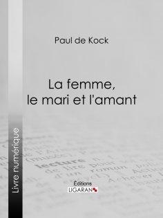 eBook: La femme, le mari et l'amant