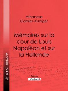 eBook: Mémoires sur la cour de Louis Napoléon et sur la Hollande