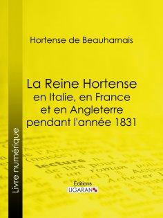 eBook: La Reine Hortense en Italie, en France et en Angleterre pendant l'année 1831