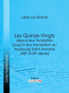 ebook: Les Quinze-Vingts depuis leur fondation jusqu'à leur translation au faubourg Saint-Antoine (XIIIe-XV