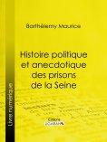 eBook: Histoire politique et anecdotique des prisons de la Seine