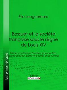 eBook: Bossuet et la société française sous le règne de Louis XIV