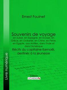 ebook: Souvenirs de voyage en Suisse, en Espagne, en Écosse, en Grèce, en Océanie, en Chine, en Perse, en É