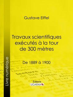 ebook: Travaux scientifiques exécutés à la tour de 300 mètres