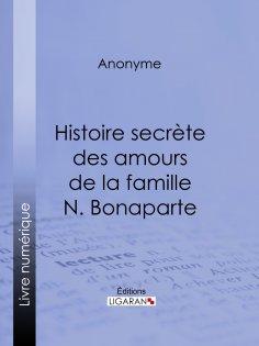 ebook: Histoire secrète des amours de la famille N. Bonaparte