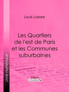 ebook: Les Quartiers de l'est de Paris et les Communes suburbaines