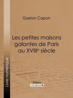 ebook: Les petites maisons galantes de Paris au XVIIIe siècle