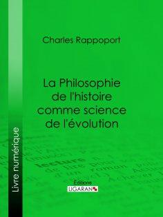 eBook: La Philosophie de l'histoire comme science de l'évolution