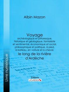 eBook: Voyage archéologique et pittoresque, historique et géologique, fantaisiste et sentimental, économiqu