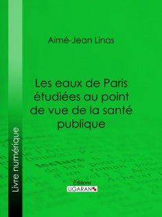 eBook: Les eaux de Paris étudiées au point de vue de la santé publique