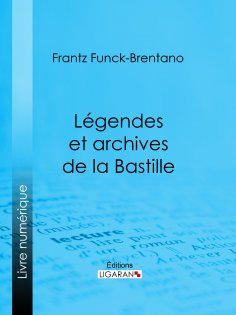 eBook: Légendes et archives de la Bastille