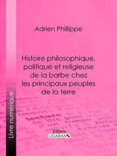 ebook: Histoire philosophique, politique et religieuse de la barbe chez les principaux peuples de la terre