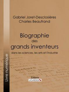 eBook: Biographie des grands inventeurs dans les sciences, les arts et l'industrie