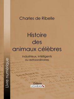 ebook: Histoire des animaux célèbres, industrieux, intelligents ou extraordinaires, et des chiens savants