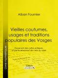ebook: Vieilles coutumes, usages et traditions populaires des Vosges