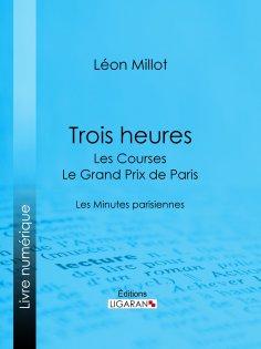 ebook: Trois heures - Les Courses, le Grand Prix de Paris