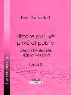 eBook: Histoire du luxe privé et public depuis l'Antiquité jusqu'à nos jours