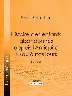 eBook: Histoire des enfants abandonnés depuis l'Antiquité jusqu'à nos jours