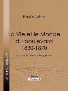 eBook: La Vie et le Monde du boulevard (1830-1870)