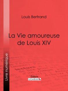 eBook: La Vie amoureuse de Louis XIV