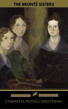 eBook: The Brontë Sisters (Emily, Anne, Charlotte): Novels And Poems (Golden Deer Classics)