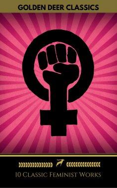 eBook: 10 Classic Feminist Works You Should Read (Golden Deer Classics)