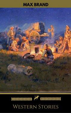 eBook: Max Brand: Western Stories (Golden Deer Classics)