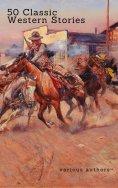 ebook: 50 Classic Western Stories You Should Read (Zongo Classics)