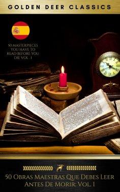 eBook: 50 Obras Maestras Que Debes Leer Antes De Morir: Vol. 1 (Golden Deer Classics)