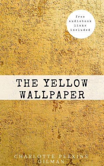 Charlotte Perkins Gilman: The Yellow Wallpaper - als eBook kostenlos bei readfy!