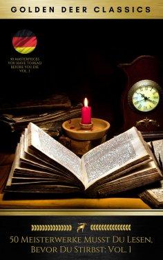 eBook: 50 Meisterwerke Musst Du Lesen, Bevor Du Stirbst: Vol. 1 (Golden Deer Classics)