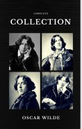 ebook: Oscar Wilde: The Complete Collection (Quattro Classics) (The Greatest Writers of All Time)