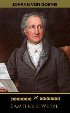 eBook: Johann Wolfgang von Goethe: Sämtliche Werke (Golden Deer Classics)