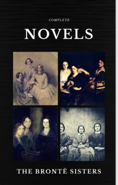 eBook: The Brontë Sisters: Complete Novels (Quattro Classics) (The Greatest Writers of All Time)