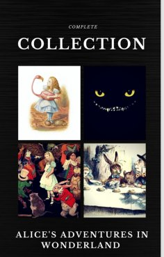 eBook: Alice in Wonderland: The Complete Collection (Quattro Classics) (The Greatest Writers of All Time)