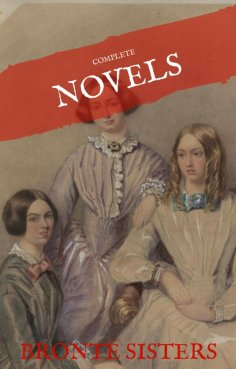 ebook: The Brontë Sisters: The Complete Novels (House of Classics)