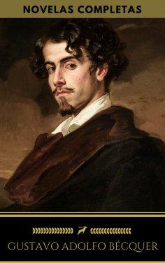 eBook: Gustavo Adolfo Bécquer: Novelas Completas (Golden Deer Classics)