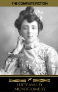 ebook: Lucy Maud Montgomery (The Complete Fiction) ( Golden Deer Classics)