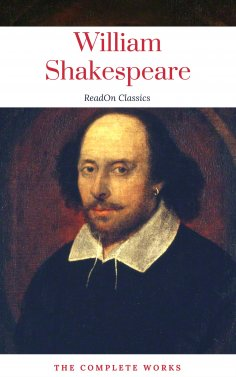 eBook: The Actually Complete Works of William Shakespeare (ReadOn Classics)