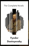 ebook: Fyodor Dostoyevsky: The Complete Novels [newly updated] (The Greatest Writers of All Time)