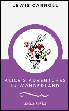 eBook: Alice's Adventures in Wonderland (ArcadianPress Edition)