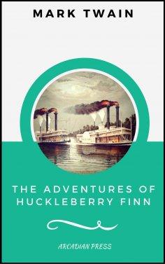 eBook: The Adventures of Huckleberry Finn  (ArcadianPress Edition)