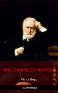 ebook: Victor Hugo: The Complete Novels [newly updated] (Manor Books Publishing) (The Greatest Writers of A