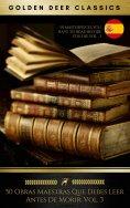 eBook: 50 Obras Maestras Que Debes Leer Antes De Morir: Vol. 3 (Golden Deer Classics)