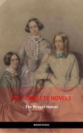 eBook: The Brontë Sisters: The Complete Novels (The Greatest Writers of All Time)