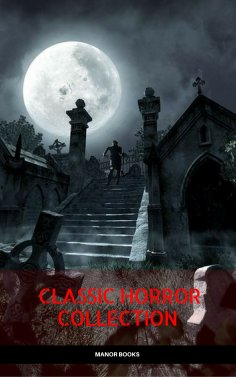 eBook: Classic Horror Collection: Dracula, Frankenstein, The Legend of Sleepy Hollow, Jekyll and Hyde, & Th