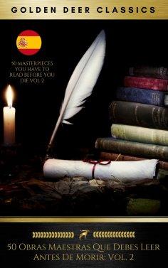 eBook: 50 Obras Maestras Que Debes Leer Antes De Morir: Vol. 2 (Golden Deer Classics)
